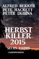 Alfred Bekker: Herbst Killer 2015: Sechs Krimis
