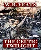 William Butler Yeats: The Celtic Twilight