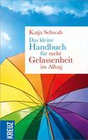 Katja Schwab: Das kleine Handbuch für mehr Gelassenheit im Alltag ★★