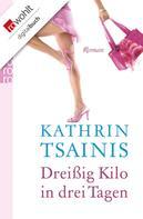 Kathrin Tsainis: Dreißig Kilo in drei Tagen ★★★