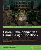 Thomas Mooney: Unreal Development Kit Game Design Cookbook
