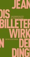 Jean François Billeter: Das Wirken in den Dingen ★★★★★