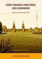 Silke Riemann: VOM ANFANG UND ENDE DES SOMMERS