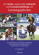 Arend Kamphorst: Die Zucht, artgerechte Aufzucht und Grundausbildung von Leistungspferden ★★★★★