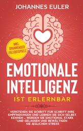 Emotionale Intelligenz ist erlernbar - Verstehen Sie Schritt für Schritt Ihre Empfindungen und lernen Sie sich selbst kennen - Werden Sie emotional stark und gelassen und bewältigen Sie jeglichen Stress | inkl. spannender Fallbeispiele
