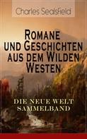 Charles Sealsfield: Romane und Geschichten aus dem Wilden Westen: Die Neue Welt Sammelband ★★