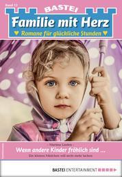 Familie mit Herz 12 - Familienroman - Wenn andere Kinder fröhlich sind...