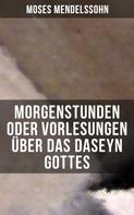 Moses Mendelssohn: Morgenstunden oder Vorlesungen über das Daseyn Gottes