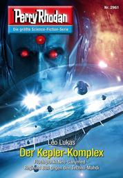 """Perry Rhodan 2961: Der Kepler-Komplex - Perry Rhodan-Zyklus """"Genesis"""""""
