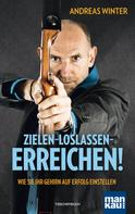 Andreas Winter: Zielen - loslassen - erreichen! ★★★