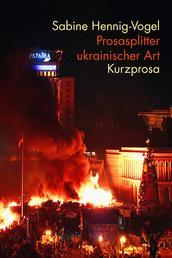 Prosasplitter ukrainischer Art - Kurzprosa