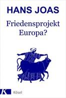 Hans Joas: Friedensprojekt Europa?