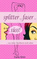 Carla Grün: Splitter ... faser ... süss! ★★★★