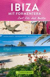 Bruckmann Reiseführer Ibiza mit Formentera: Zeit für das Beste - Highlights, Geheimtipps, Wohlfühladressen