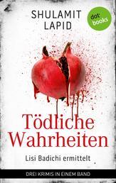 Tödliche Wahrheiten - Lisi Badichi ermittelt - Drei Kriminalromane in einem Band