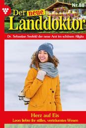Der neue Landdoktor 88 – Arztroman - Herz auf Eis