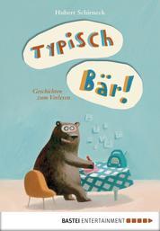Typisch Bär! - Geschichten zum Vorlesen