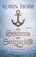Robin Hobb: Das Geheimnis der Seelenschiffe - Die Händlerin ★★★★
