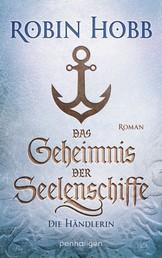 Das Geheimnis der Seelenschiffe - Die Händlerin - Roman