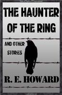Robert E. Howard: The Haunter of the Ring & Other Tales