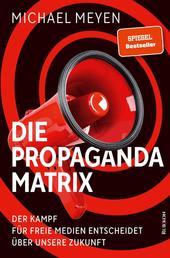 Die Propaganda-Matrix - Der Kampf für freie Medien entscheidet über unsere Zukunft