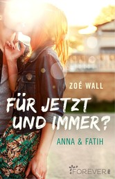Für jetzt und immer? - Anna & Fatih