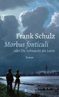 Frank Schulz: Morbus Fonticuli oder Die Sehnsucht des Laien ★★★