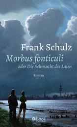 Morbus Fonticuli oder Die Sehnsucht des Laien - Roman
