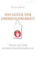Miriam Meckel: Das Glück der Unerreichbarkeit ★★★