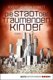 Die Stadt der träumenden Kinder - Roman
