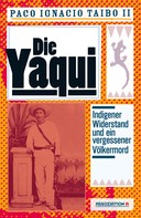 Paco Ignacio Taibo II: Die Yaqui
