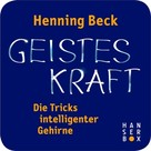 Henning Beck: Geisteskraft – die Tricks intelligenter Gehirne ★★★★★