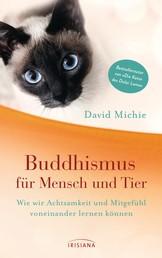"""Buddhismus für Mensch und Tier - Wie wir Achtsamkeit und Mitgefühl voneinander lernen können - Vom Autor der Bestseller-Reihe """"Die Katze des Dalai Lama"""""""