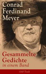 Gesammelte Gedichte in einem Band (310 Titel) - Huttens letzte Tage + Engelberg + Vorsaal + Stunde + In den Bergen + Reise + Liebe + Götter + Frech und fromm + Genie + Männer