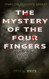THE MYSTERY OF THE FOUR FINGERS (Thriller Classics Series) - The Secret Of the Aztec Power - Occult Thriller