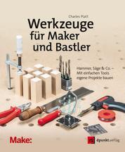 Werkzeuge für Maker und Bastler - Hammer, Säge & Co. – Mit einfachen Tools eigene Projekte bauen