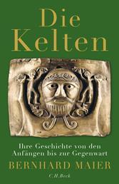 Die Kelten - Ihre Geschichte von den Anfängen bis zur Gegenwart