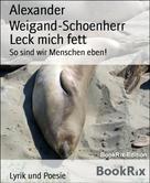 Alexander Weigand-Schoenherr: Leck mich fett