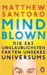 Mind-Blown - Die 362 unglaublichsten Fakten unseres Universums