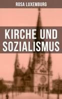 Rosa Luxemburg: Rosa Luxemburg: Kirche und Sozialismus