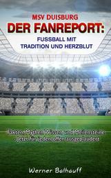 MSV Duisburg – Die Zebras – Von Tradition und Herzblut für den Fußball - Fakten, Mythen Wissen und Meilensteine - Jetzt für jeden offen ausgeplaudert