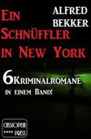 Alfred Bekker: 6 Alfred Bekker Kriminalromane - Ein Schnüffler in New York ★★