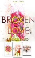 Ana L. Rain: Broken Love: Sammelband
