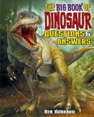 Ben Hubbard: The Big Book of Dinosaur Questions & Answers