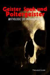 Geister, Spuk und Poltergeister - Anthologie des Paranormalen