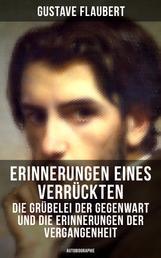 Erinnerungen eines Verrückten - Die Grübelei der Gegenwart und die Erinnerungen der Vergangenheit - (Autobiographie)