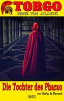 Charles de Clermont: Torgo - Prinz von Atlantis 03: Die Tochter des Pharao