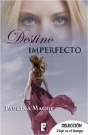 Paulina Maggi: Destino imperfecto
