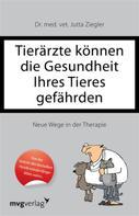 Jutta Ziegler: Tierärzte können die Gesundheit Ihres Tieres gefährden