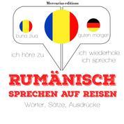 Rumänisch sprechen auf Reisen - Ich höre zu, ich wiederhole, ich spreche : Sprachmethode